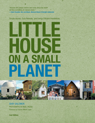 Little House on a Small Planet, 2nd: Simple Homes, Cozy Retreats, and Energy Efficient Possibilities