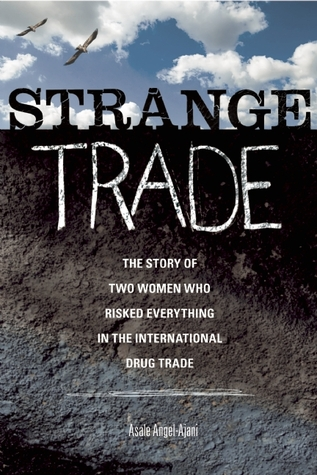 Strange Trade: The Story of Two Women Who Risked Everything in the International Drug Trade