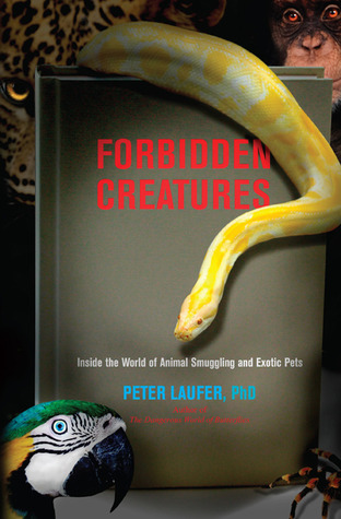 Forbidden Creatures by Peter Laufer