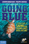 Going Blue: A Teen Guide to Saving Our Oceans, Lakes, Rivers, & Wetlands