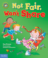 Not Fair, Won't Share: A book about sharing