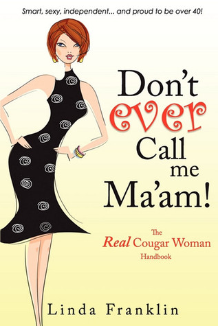 Don't Ever Call Me Ma'am: The Real Cougar Woman Handbook
