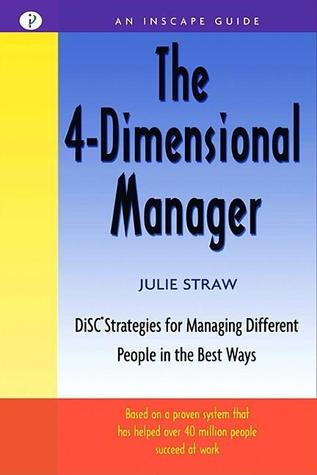 Get The 4 Dimensional Manager: Disc Strategies for Managing Different People in the Best Ways by Julie Straw, Alison Brown Cerier DJVU
