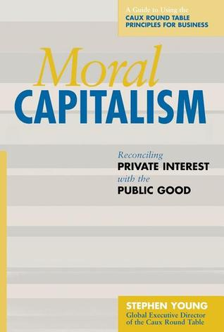 Moral Capitalism: Reconciling Private Interest with the Public Good