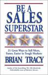 Be a Sales Superstar: 21 Great Ways to Sell More, Faster, Easier in Tough Markets
