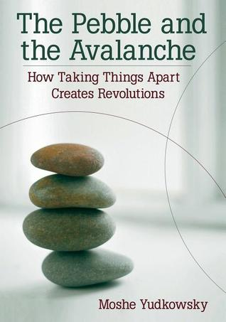 The Pebble and the Avalanche: How Taking Things Apart Creates Revolutions