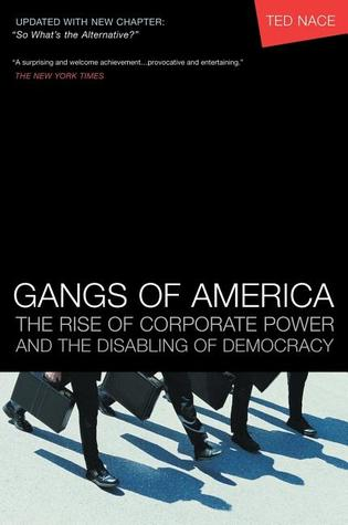 Gangs of America: The Rise of Corporate Power and the Disabling of Democracy