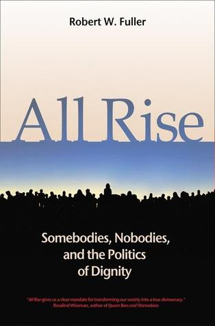 Read All Rise: Somebodies, Nobodies, and the Politics of Dignity by Robert W. Fuller iBook
