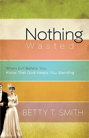 Nothing Wasted by Betty T. Smith