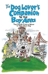 The Dog Lover's Companion to the San Francisco Bay Area: The Inside Scoop on Where to Take Your Dog in the Bay Area & Beyond