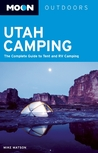 Moon Utah Camping: The Complete Guide to Tent and RV Camping