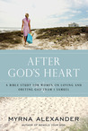 After God's Heart: A Bible Study for Women on Loving and Obeying God from 1 Samuel