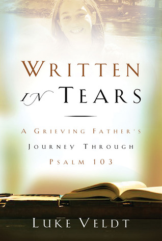 Written in Tears: A Grieving Father's Journey Through Psalm 103