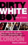 Dirty White Boy: Tales of Soho