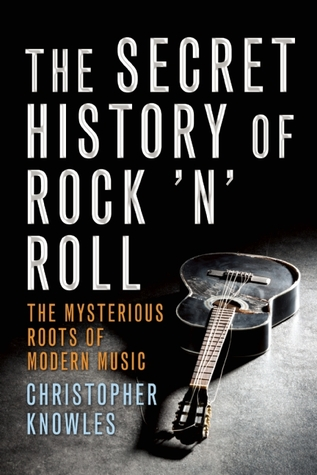The Secret History of Rock 'n' Roll by Christopher Knowles