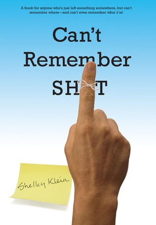 Can't Remember Sh*t by Shelley Klein