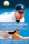 Facing Clemens: Hitters on Confronting Baseball's Most Intimidating Pitcher