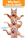 Why Don't Cats Go Bald?: The Questions You've Always Wanted to Ask Your Vet