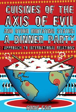 Cuisines of the Axis of Evil and Other Irritating States by Chris Fair