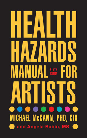 Health Hazards Manual for Artists, 6th Edition by Michael McCann
