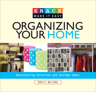 Knack Organizing Your Home by Emily Wilska
