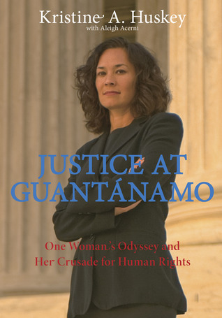 Justice at Guantanamo by Kristine Huskey