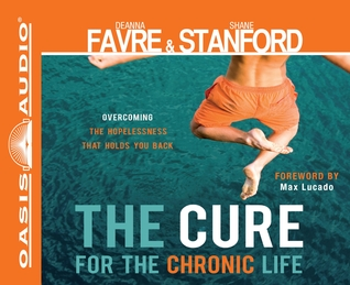 The Cure for the Chronic Life by Shane Stanford