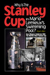 Why Is the Stanley Cup in Mario Lemieux's Swimming Pool?: How Winners Celebrate with the World's Most Famous Cup