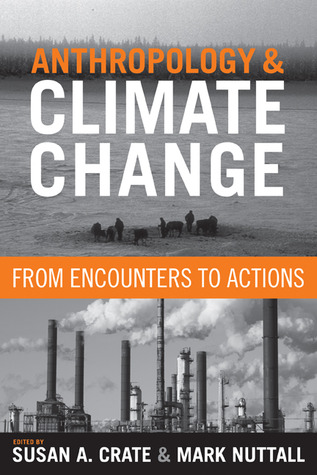 ANTHROPOLOGY AND CLIMATE CHANGE by Susan A. Crate