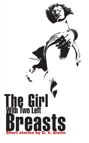 The Girl with Two Left Breasts by D. V. Glenn