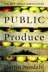 Public Produce: The New Urban Agriculture