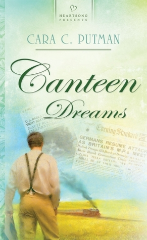 Canteen Dreams by Cara C. Putman