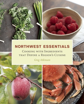 Northwest Essentials: Cooking with Ingredients That Define a Region