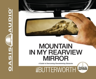 Mountain in My Rearview Mirror: A Guide to Overcoming Overwhelming Obstacles
