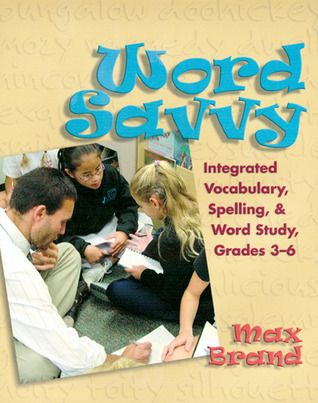 Word Savvy: Integrating Vocabulary, Spelling, and Wordy Study, Grades 3-6