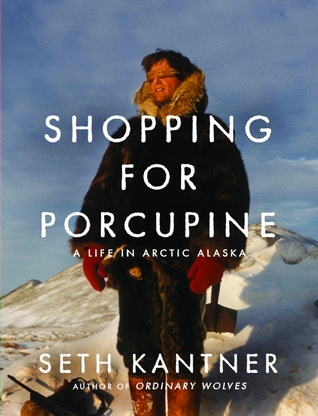Shopping for Porcupine by Seth Kantner