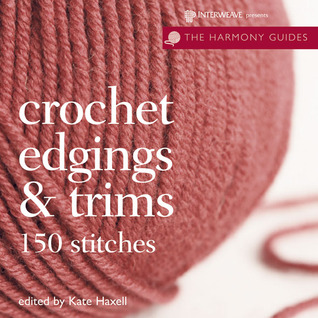 Crochet Edgings & Trims by Kate Haxell