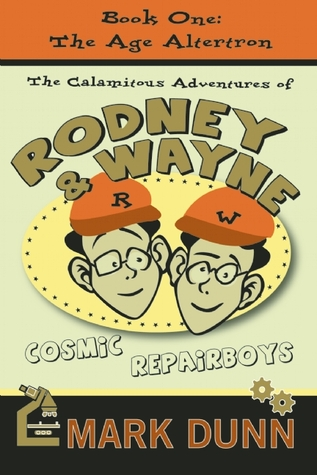 The Calamitous Adventures of Rodney and Wayne, Cosmic Repairboys by Mark Dunn
