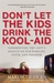 Don't Let the Kids Drink the Kool-Aid: Confronting the Left's Assault on Our Families, Faith, and Freedom (ebook)