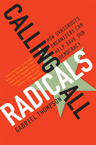Calling All Radicals by Gabriel Thompson