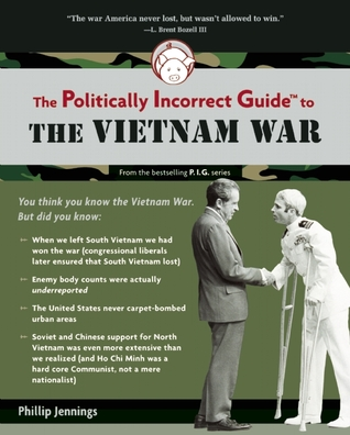 The Politically Incorrect Guide to the Vietnam War by Phillip Jennings