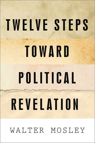 Twelve Steps Toward Political Revelation by Walter Mosley