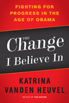 The Change I Believe In: Fighting for Progress in the Age of Obama