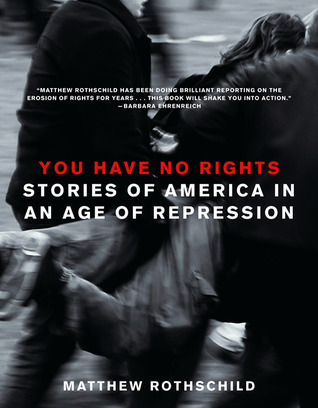 You Have No Rights by Matthew Rothschild