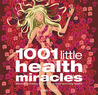 1001 Little Health Miracles: Shortcuts to Feeling Good, Looking Great and Living Healthy