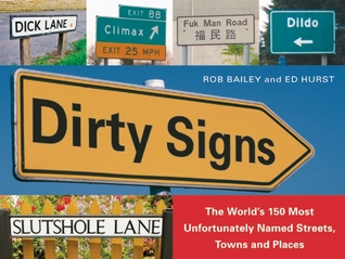 Dirty Signs: The World's 150 Most Unfortunately Named Streets, Towns and Places