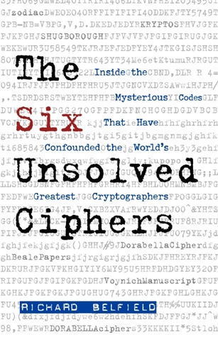The Six Unsolved Ciphers: Inside the Mysterious Codes That Have Confounded the World