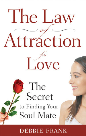 The Law of Attraction for Love: The Secret to Finding Your Soul Mate