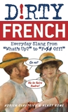 """Dirty French: Everyday Slang from """"What's Up?"""" to """"F*%# Off!"""""""