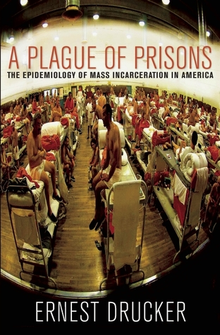A Plague of Prisons by Ernest Drucker